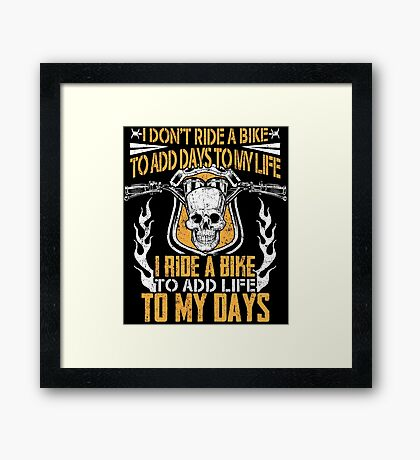 Motorcycle Skull Biker Gift I Dont Ride A Bike To Add Days To My Life Ride To Add Life To My Days Bikers Vintage Distressed Grunge Harley Framed Print