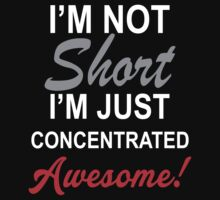 I Am Not Short I Am Concentrated Awesome! by johnlincoln2557