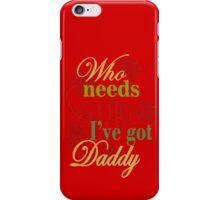 Who Needs Santa I've Got Daddy  iPhone Case/Skin