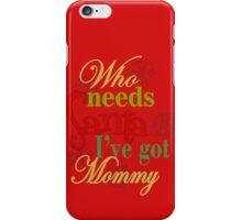 Who Needs Santa I've Got Mommy  iPhone Case/Skin