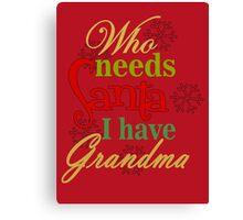 Who Needs Santa I Have Grandma Canvas Print