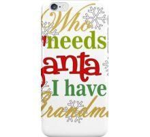 Who Needs Santa I Have Grandma iPhone Case/Skin