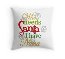 Who Needs Santa I Have Nana Throw Pillow