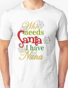 Who Needs Santa I Have Nana Unisex T-Shirt
