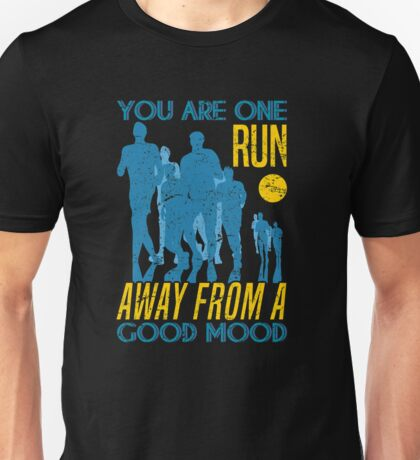You Are Only One Run Away From A Good Mood Unisex T-Shirt
