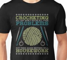 Crocheting All Day Won't Solve All Your Problems Neither Will Housework Unisex T-Shirt