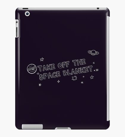 Take off the space blanket, Chuck.  iPad Case/Skin