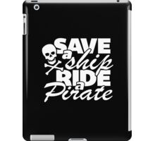 Limited Edition 'Save a Ship, Ride a Pirate' Funny T-Shirt iPad Case/Skin