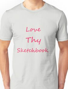 Love Thy Sketchbook (PINK) Unisex T-Shirt