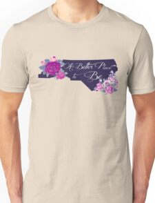 State Sayings - North Carolina is a Better Place to Be Unisex T-Shirt