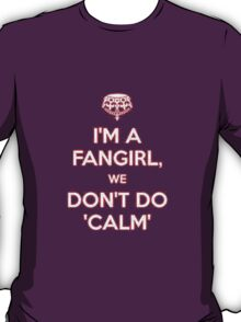 I'm a fangirl we don't calm T-Shirt