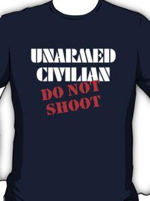 Unarmed Civilian - Do Not Shoot T-Shirt