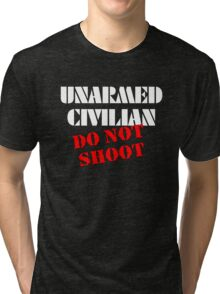 Unarmed Civilian - Do Not Shoot Tri-blend T-Shirt