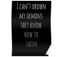 I Can't Drown My Demons They Know How To Swim Poster