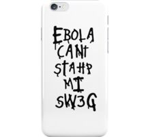 Ebola Can't Stop My Swag iPhone Case/Skin