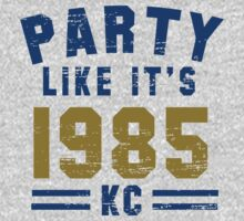 Party Like It's 1985 Kansas City T Shirt by 785Tees