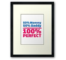 50% Mommy 50% Daddy 100% Perfect Framed Print