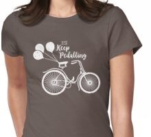 Just Keep Pedalling Womens Fitted T-Shirt