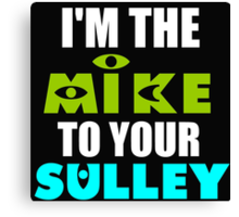 I'M THE MIKE TO YOUR SULLEY Canvas Print