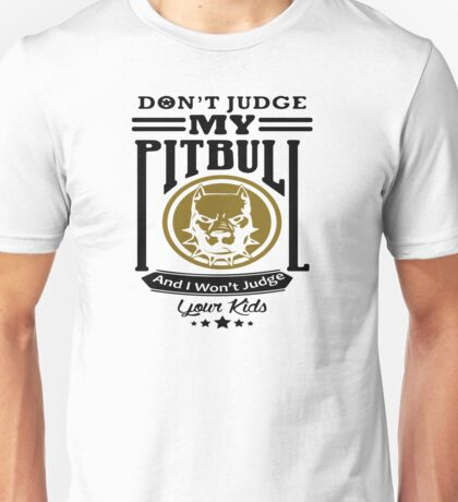 Don't Judge My Pit Bull And I Won't Judge Your Kids Shirt Unisex T-Shirt