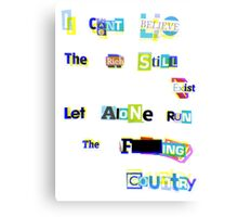 I Can't Believe The Rich Still Exist... Canvas Print
