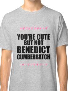 Cute but not Benedict Cumberbatch Classic T-Shirt