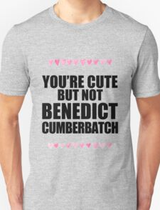 Cute but not Benedict Cumberbatch Unisex T-Shirt