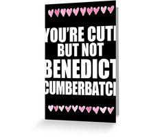 Cute but not Benedict Cumberbatch Greeting Card