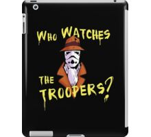 Who Watches The Troopers? iPad Case/Skin