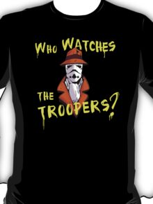 Who Watches The Troopers? T-Shirt