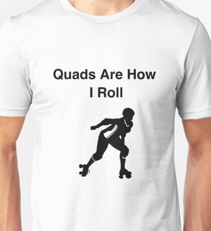 Quads Are How I Roll Roller Skating T-Shirt Unisex T-Shirt