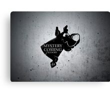Mystery is coming Canvas Print