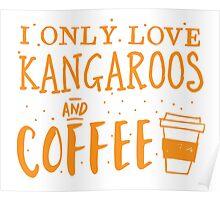 I only like kangaroos and coffee Poster