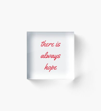 THERE IS ALWAYS HOPE Acrylic Block