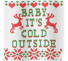 Baby It's Cold Outside Ugly Sweater Style Poster