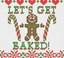 Let's Get Baked The Gingerbread Cookie Says by Garaga