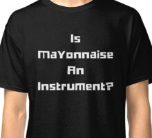 Is Mayonnaise An Instrument? Funny Spongebob Square Pants - Patrick Starfish Gifts Classic T-Shirt