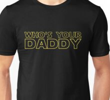 Star Wars Shirt Who's Your Daddy Darth Vader Inspired Shirt, Sticker, Mug, Phone Case Outer Space Jedi Sith Nerd Stuff Unisex T-Shirt