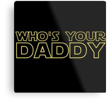 Star Wars Shirt Who's Your Daddy Darth Vader Inspired Shirt, Sticker, Mug, Phone Case Outer Space Jedi Sith Nerd Stuff Metal Print