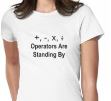 Operators Are Standing By Womens Fitted T-Shirt