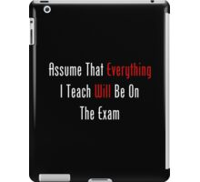 Assume That Everything Will Be On The Exam iPad Case/Skin