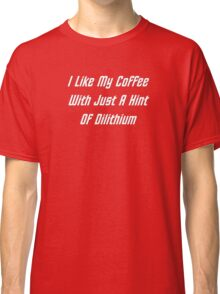 I LIke My Coffee With Just A Hint Of Dilithium Classic T-Shirt