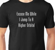Excuse Me While I Jump To A Higher Orbital Unisex T-Shirt