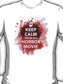 Hilarious 'Keep Calm You're In a Horror Movie' Blood-Spattered T-Shirt T-Shirt