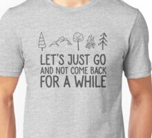 Let's just go and not come back for a while Unisex T-Shirt
