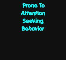 Prone To Attention Seeking Behavior Unisex T-Shirt