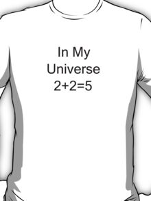 In My Universe 2 + 2 = 5 T-Shirt