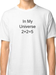 In My Universe 2 + 2 = 5 Classic T-Shirt