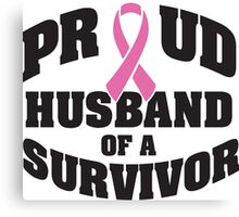 Proud husband of a survivor Canvas Print