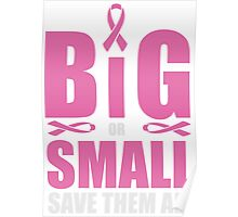 Big or small, save them all - cancer shirt Poster